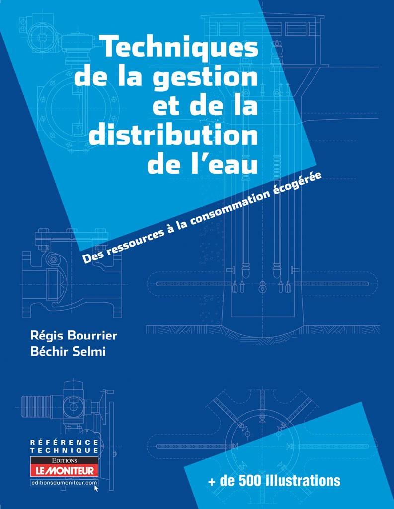 TECHNIQUES DE LA GESTION ET DE LA DISTRIBUTION DE L'EAU Des ressources à la consommation écogérée